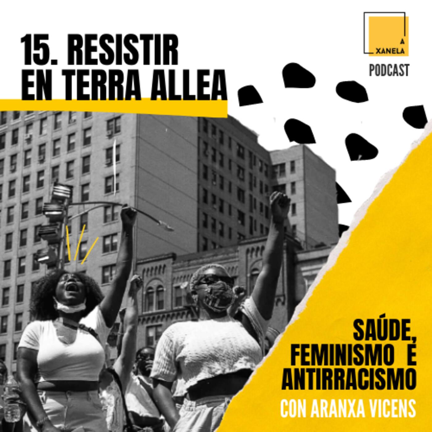 15. Resistir en terra allea. Saúde, feminismo e antirracismo.