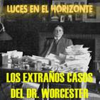 Luces en el Horizonte LOS EXTRAÑOS CASOS DEL DR. WORCESTER