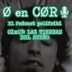 Cero en Cordura 1x03: LAS TIERRAS DEL SUEÑO
