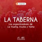 #15 La Taberna ACDP: Los organizadores de La Vuelta, Itzulia y Volta a Catalunya