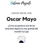 Coffee Break 32 - ¿Cómo se gestiona una de las empresas deportiva más grande del mundo? LaLiga - Oscar Mayo