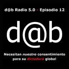 dab Radio 5.0 - Episodio 12 - Necesitan Nuestro Consentimiento Para Su Dictadura Global
