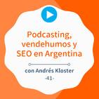 Podcasting, vendehumos y SEO en latinoamérica, con Andrés Kloster #41