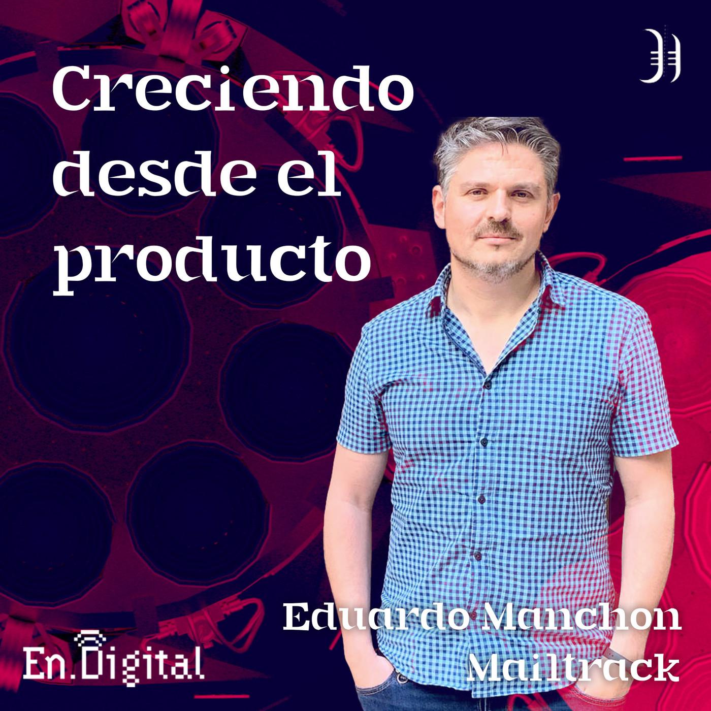 #189 - Creciendo desde el producto con Eduardo Manchón de Mailtrack
