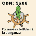 CdN 5x06 – Coronavirus de Wuhan 2: la venganza