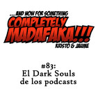 Episodio 83: El Dark Souls de los podcasts