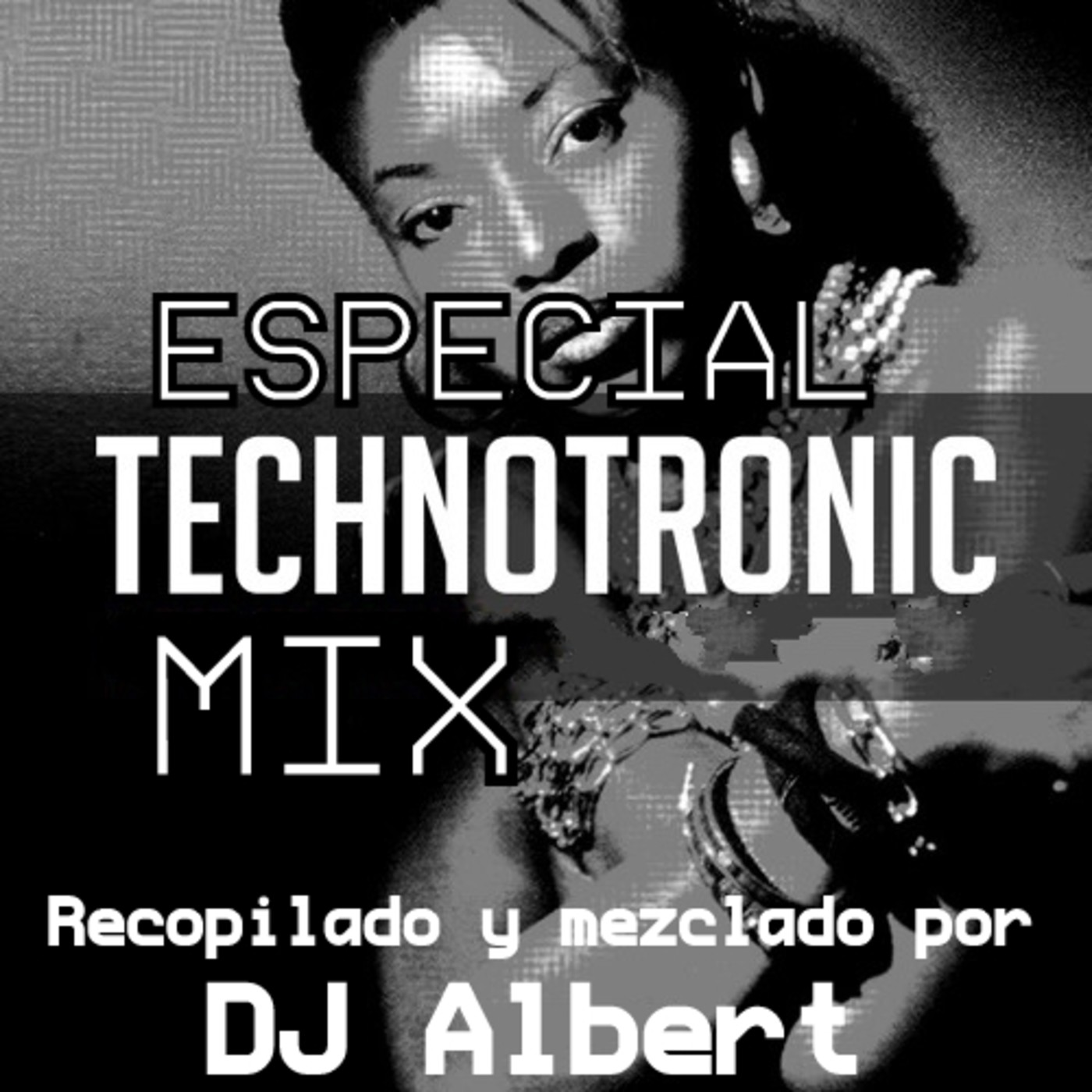 ESPECIAL TECHNOTRONIC MIX Recopilado y mezclado por DJ Albert