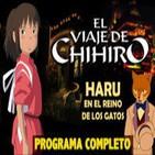 LODE 4x42 EL VIAJE DE CHIHIRO, Haru en el Reino de los Gatos -programa completo-
