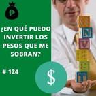 #124 - ¿En qué puedo invertir los pesos que me sobran? - FTS