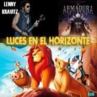 Luces en el Horizonte 5X35: EL REY LEÓN, LENNY KRAVITZ, LA ARMADURA DE LA LUZ, LOS MORANCOS DEL TERROR