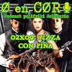 Cero en Cordura 2X09: PIZZA CON PIÑA