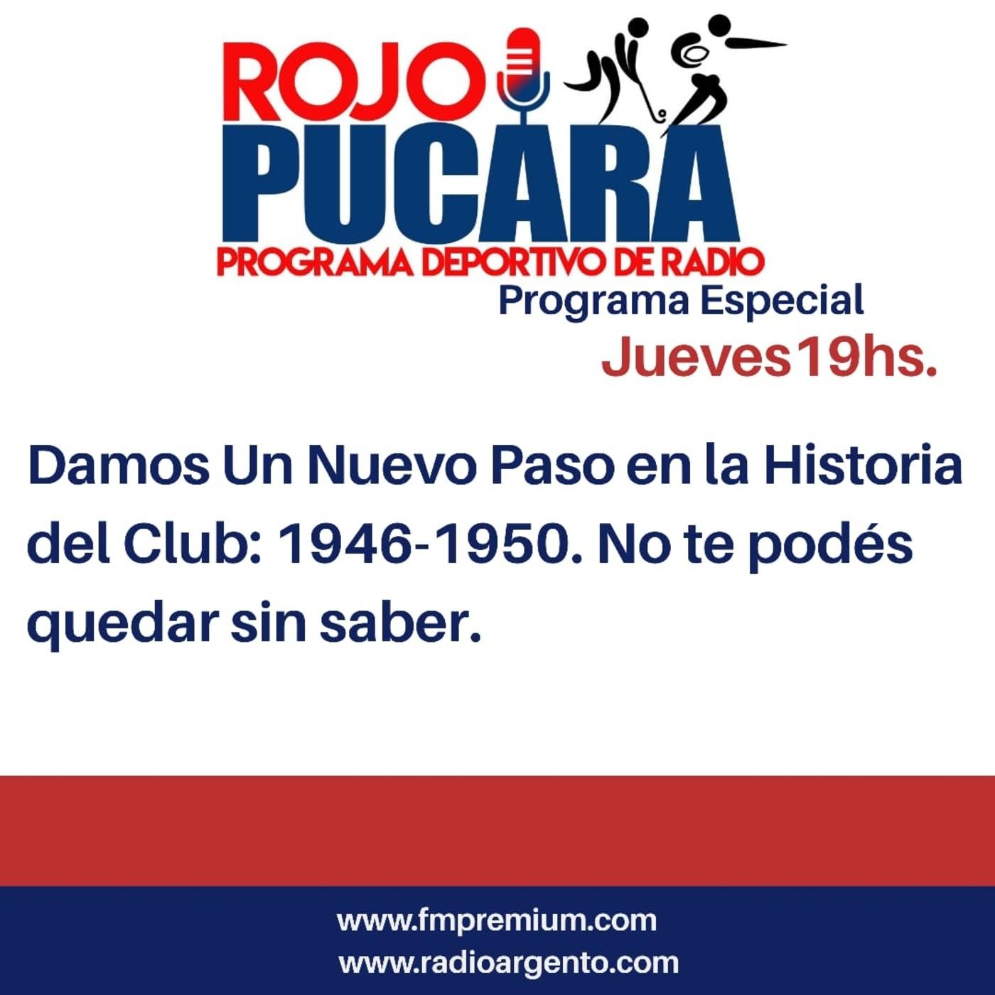 Programa Especial Rojo Pucara Damos un nuevo paso en la Historia del Club 1946-1950