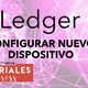 Ledger Configurar Nuevo Dispositivo - Tutorial Express/CRYPTOfaq - FunontheRide