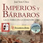 75. Imperios y Bárbaros. La Guerra en la Edad Oscura
