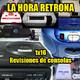 La Hora Retrona 1x16. Revisiones de consolas.