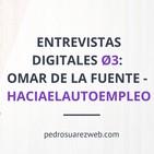 Entrevistas Digitales Ø3: Creando tu propio negocio online paso a paso. Omar de la Fuente de haciaelautoempleo.com