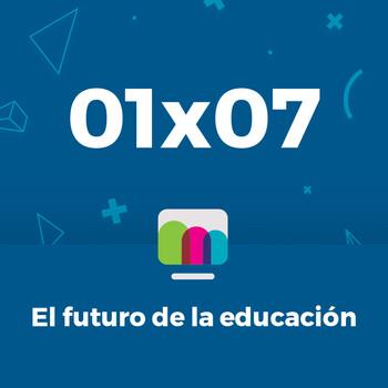 01x07 | El futuro de la educación