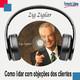 Como lidar com objeções dos clientes - Zig Ziglar