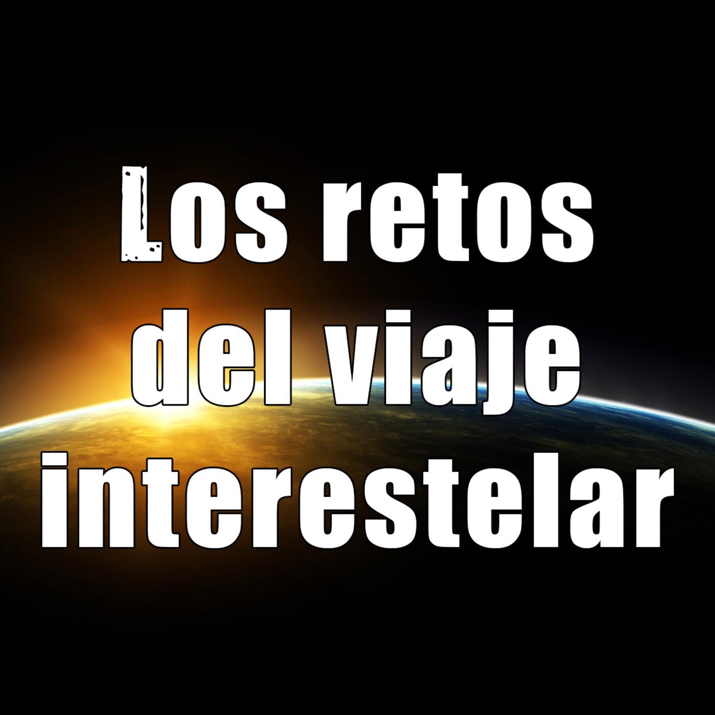 Astrobitácora - 1x48 - Los retos del viaje interestelar