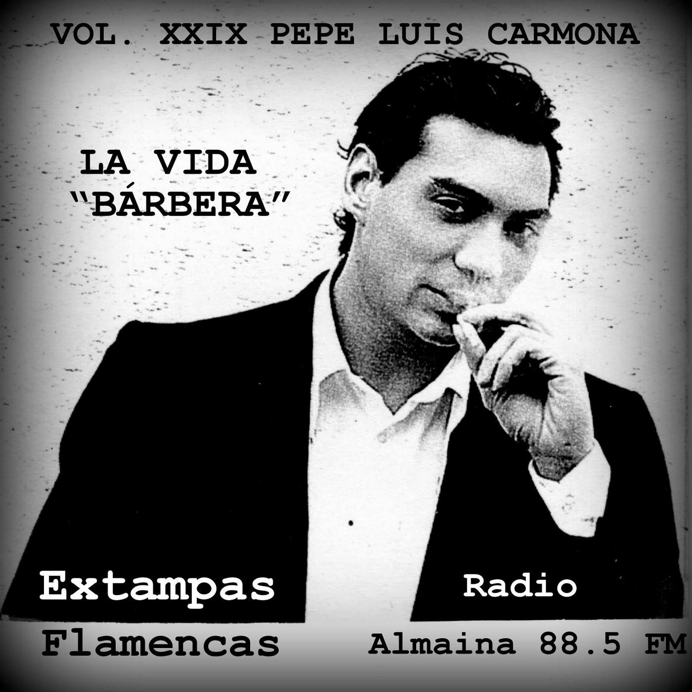 """Vol. xxix – pepe luis carmona – la vida """"bÁrbera"""""""
