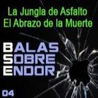 Balas Sobre Endor 04: El Abrazo de la Muerte y La jungla de Asfalto