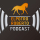 ElPotroRoberto.com #Podcast - Episodio #18