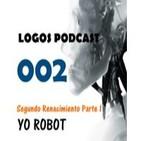 Logos Podcast 002 - Yo Robot - La Ciudad Zero Uno - Segundo Renacimiento Parte 1 Final