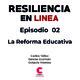 Resiliencia en Linea 2 / Tema: La Reforma Educativa