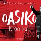 Oasiko Kronikak 10: Ari, ari, ari, Otegui presidente!