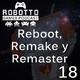 Robotto Gamer Podcast 18 - Reboot, Remake y Remaster