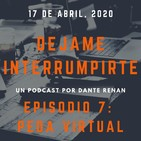 Dejame Interrumpirte - Episodio 7 - Peda Virtual