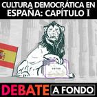 Debate A Fondo - Cultura democrática en España. Capítulo I.