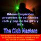 The Club Masters: Los ritmos tropicales presentes en el pop y rock de los 80's y 90's,