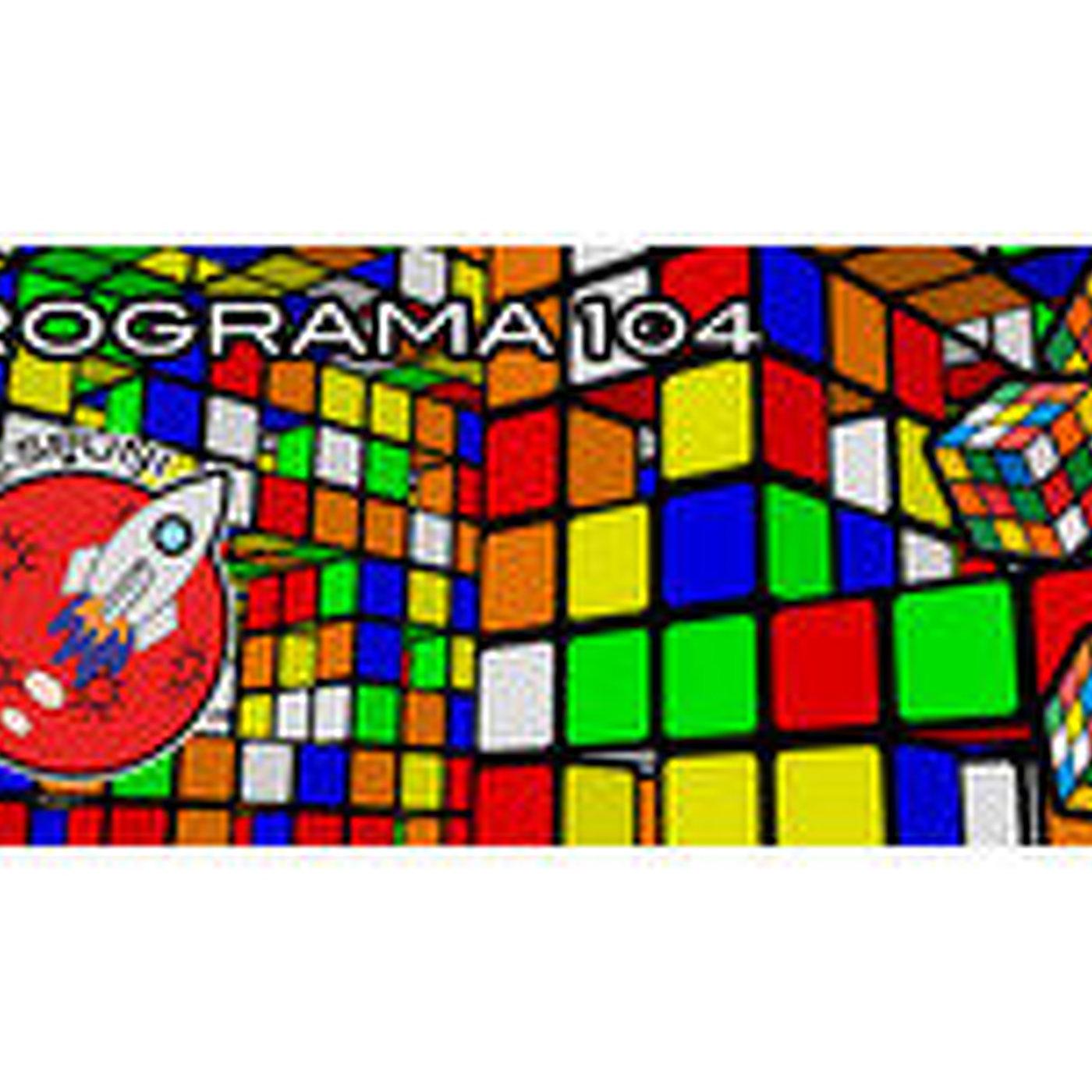 Programa 104 - Curiosidades del cubo de Rubik para no desesperarte con su reto