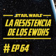 064 - La Resistencia de los Ewoks