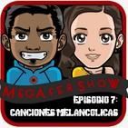 MegaFershow Episodio 7: Canciones Melancolicas