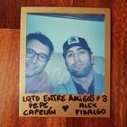LQTD Entre Amigos #3 con Pepe Capelán