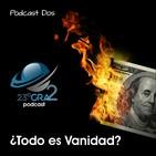 Podcast 002 - ¿Todo es Vanidad? - 23gra2