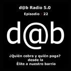 d@b radio 5.0 - Episodio 22 - Disidencia Controlada: Quién cobra y Quién paga, desde la Elite a nuestro barrio