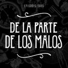 T2 Episodio 3: De la parte de los malos
