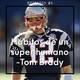 Hábitos de un Super Humano - Tom Brady