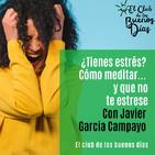 44.- ¿Tienes estrés? Cómo meditar... y que no te estrese-. Con Javier Garcia Campayo