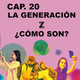 CAPÍTULO 20 | La Generación Z a examen ¿Cómo son? | Vete a la M