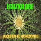 EL MITO DE LA EGUZKILORE - Luces en el Horizonte