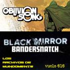 1x15 CROSSOVER VUELO 616: OBLIVION SONG Y BLACK MIRROR: BANDERSNATCH