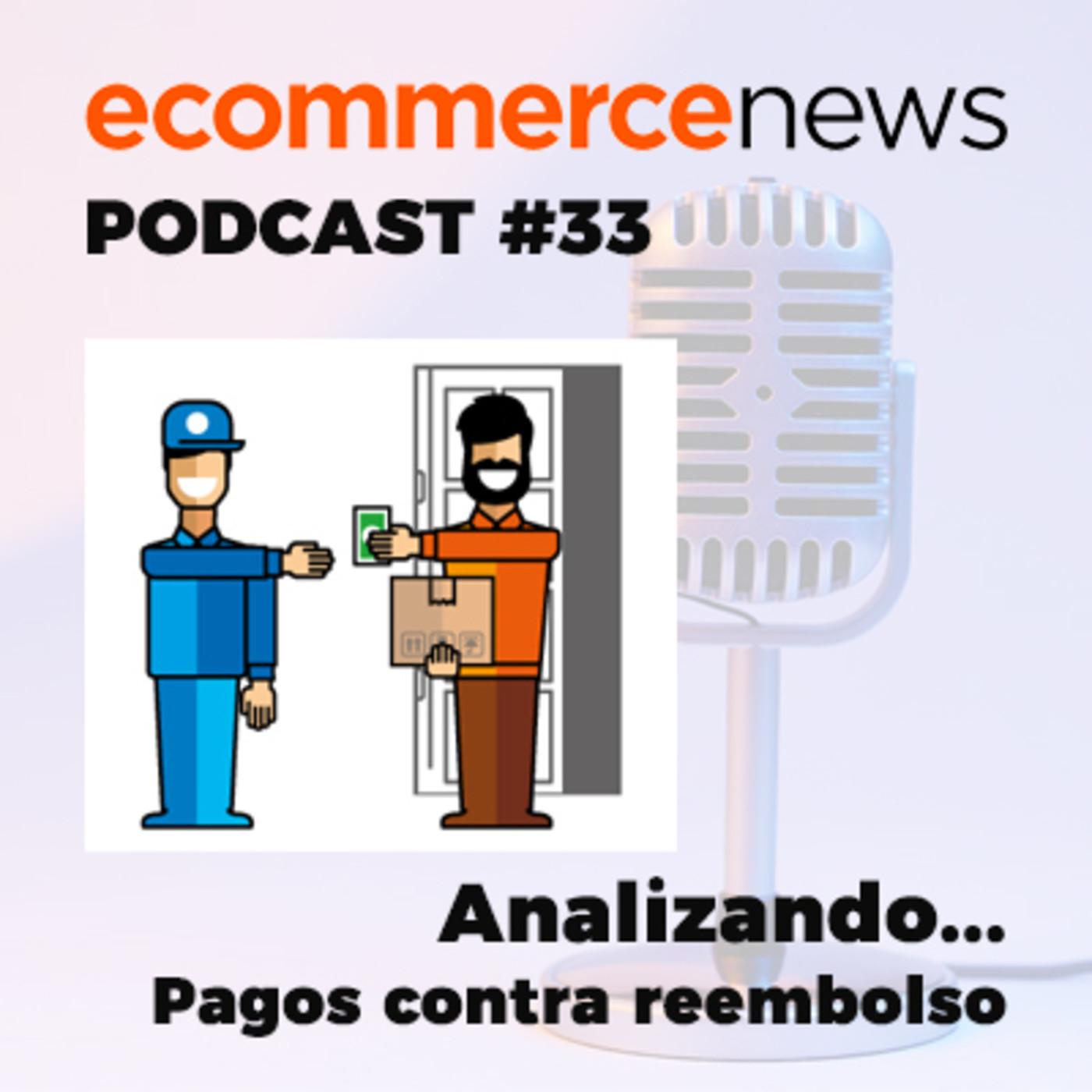 Ecommerce News Radio #33. Analizando los pros y contras del pago contra reembolso