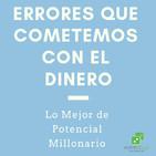 Errores que cometemos con el Dinero en lo Mejor de Potencial Millonario con Felix A. Montelara de Audio Dice Network
