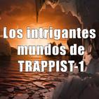 Astrobitácora - 1x31 - Los intrigantes mundos de TRAPPIST-1