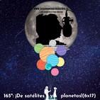165º: DE SATÉLITES Y PLANETAS (6x17) 16/02/2020