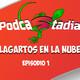 ¡PODCASTADIA! #1 LAGARTOS en la NUBE | PODCAST sobre STADIA en ESPAÑOL